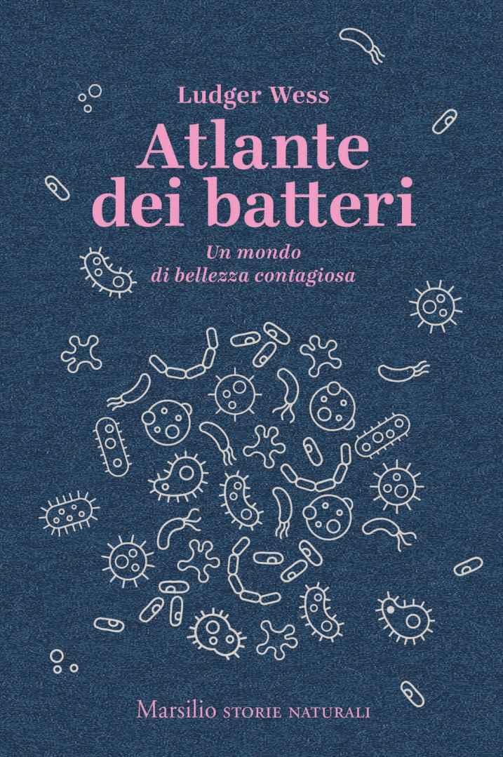 Atlante dei batteri: Un mondo di bellezza contagiosa (Storie naturali Vol. 5)